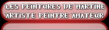 LES PEINTURES DE MARTINE PEINTRE DE LOISIR